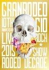 【DVD】GRANRODEO/GRANRODEO 10th ANNIVERSARY LIVE 2015 G10 ROCK☆SHOW -RODEO DECADE-