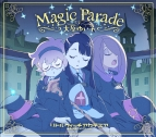 【主題歌】映画 リトルウィッチアカデミア 魔法仕掛けのパレード 主題歌「Magic Parade」/大原ゆい子